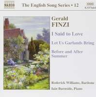 FINZI: I Said to Love; Let Us Garlands Bring (English Song, Vol. 12)