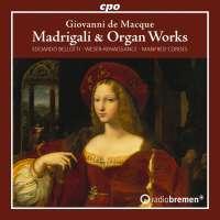 Macque: Madrigali & Organ Works