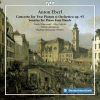 Eberl: Concerto for Two Pianos & Orchestra; Sonatas for Piano Four Hands