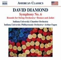 Diamond: Symphony No. 6; Rounds for String Orchestra; Romeo and Juliet