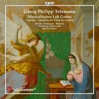 Telemann: Musicalisches Lob Gottes - Cantatas; Fantasies for Viola da Gamba