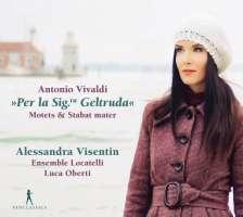"Vivaldi: ""Per la Sig.ra Geltruda"" - Motets & Stabat Mater"