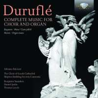 Durufle: Complete Music for Choir and Organ