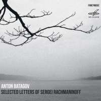 Selected Letters of Sergei Rachmaninoff - A Piano Cycle