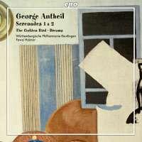 Antheil: Serenades 1 & 2; The Golden Bird; Dreams