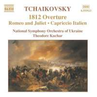 TCHAIKOVSKY: 1812 Overture; Romeo and Juliet; Capriccio Italien