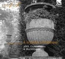 Un jardin à l'italienne: airs, cantates & madrigaux