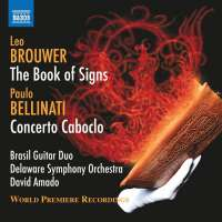Brouwer: The Book of Signs; Bellinati: Concerto Caboclo