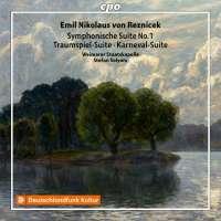 Reznicek: Symphonische Suite No. 1; Traumspiel-Suite; Karneval-Suite