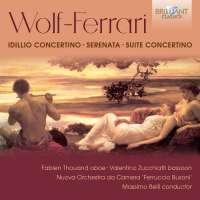 Wolf-Ferrari: Idillio Concertino, Serenata, Suite Concertino