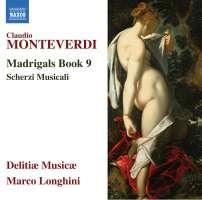 Monteverdi: Madrigals Book 9; Scherzi Musicali
