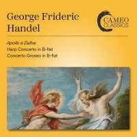 Handel: Apollo e Dafne; Harp Concerto; Concerto Grosso