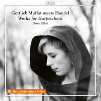 Gottlieb Muffat Meets Handel - Works for Harpsichord