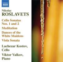 ROSLAVETS: Cello Sonatas Nos. 1 and 2, Meditation, Dances of the White Maidens