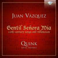 Vazquez: Gentil Señora Mia, 16th Century Songs and Villancicos