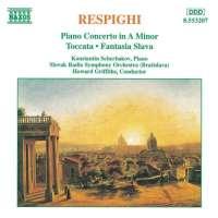 RESPIGHI: Piano Concerto in A Minor, Toccata, Fantasia Slava