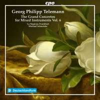 Telemann: The Grand Concertos for Mixed Instruments Vol. 6