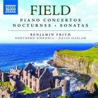 Field: Piano Concertos; Nocturnes; Sonatas