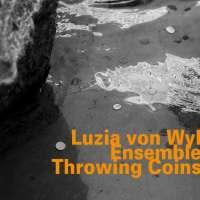 Luzia von Wyl Ensemble: Throwing Coins