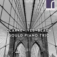 Clarke; Ives; Beach: Piano Trios
