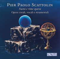 Scattolin: Suoni e rime sparse - Choral, Vocal and Instrumental Works