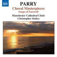 PARRY: Choral Masterpieces -  Songs of Farewell, I Was Glad, Jerusalem