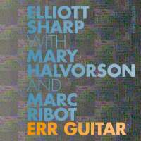 Ribot/Sharp/Halvorson: Err Guitar
