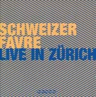 Favre/Schweizer: Live in Zürich