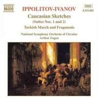 IPPOLITOV-IVANOV: Caucasian Sketches, Turkish Fragments
